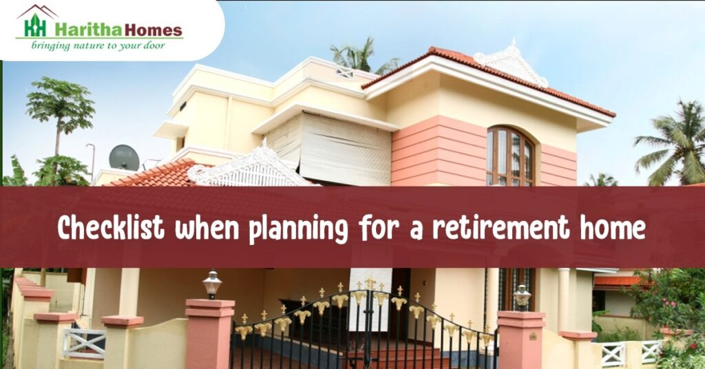Checklist when planning for a retirement home. Apartments, villas in Thrissur from Haritha Homes.